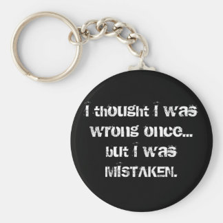 I thought I Was Wrong But I was Mistaken! Keychain