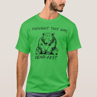 I thought this was Bear-Fest T-Shirt