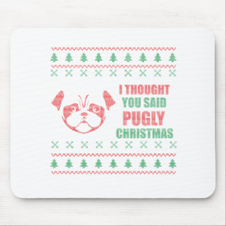 I Thought You Said Pugly Christmas Mouse Pad