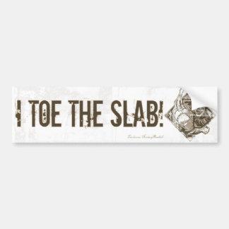 I Toe the Slab! Bumpersticker Car Bumper Sticker