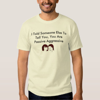 I Told Someone Else To Tell You... Shirts