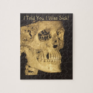 I Told You I Was Sick Skull Jigsaw Puzzle