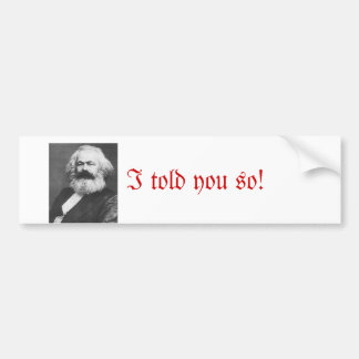 I told you so- bumper sticker