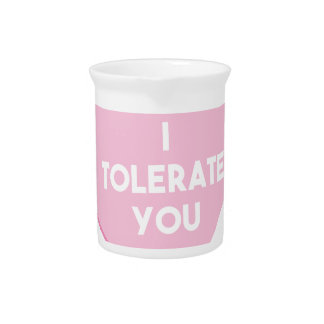 I Tolerate You Pitcher
