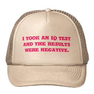 I took an IQ test and the results were negative. Hat