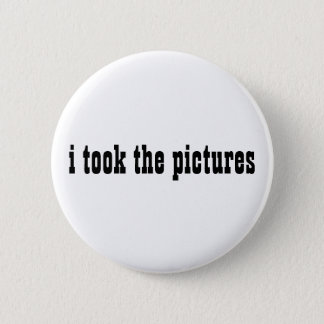 i took the pictures 6 cm round badge
