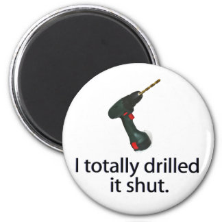I Totally Drilled It Shut 6 Cm Round Magnet