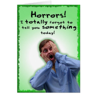 I Totally Forgot to Tell you Something! Card