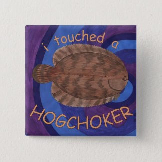 I Touched a Hogchoker 15 Cm Square Badge