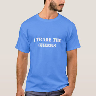 I Trade the Greeks T-Shirt