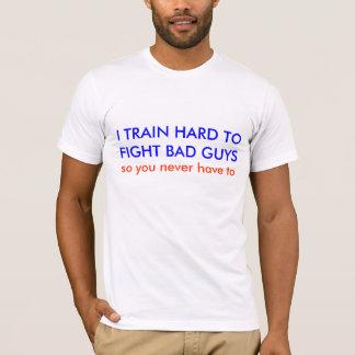 I TRAIN HARD TOFIGHT BAD GUYS, so you never hav... T-Shirt