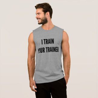 I train your trainer bodybuilder quote sleeveless shirt