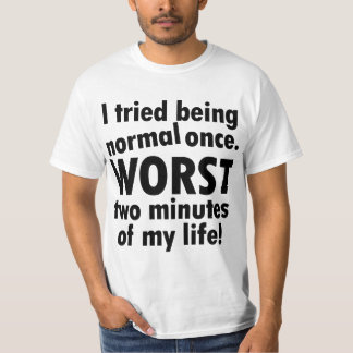 I tried being normal once shirt