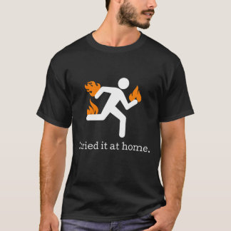 I Tried It at Home Funny Humour Mens T Shirt