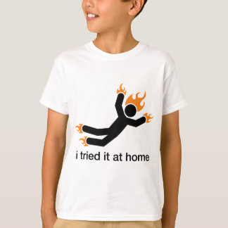 i tried it at home - i do all my own stunts funny T-Shirt