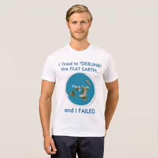 """I Tried to """"DEBUNK"""" the FLAT EARTH.. and I FAILED. T-Shirt"""