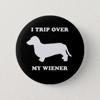 I trip over my wiener 6 cm round badge
