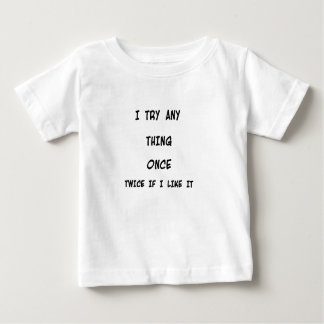 I try any thing once twice if I like it Baby T-Shirt