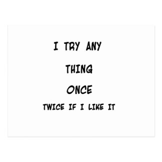 I try any thing once twice if I like it Postcard