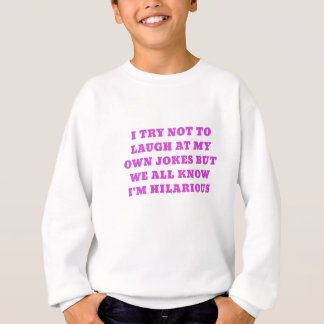 I Try Not to Laugh at my Own Jokes but We all Know Sweatshirt