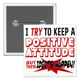 I Try To Keep a Positive Attitude | Idiots Happen 15 Cm Square Badge