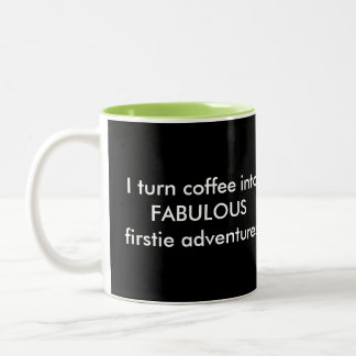 I Turn Coffee Into Fabulous Firstie Adventures Two-Tone Coffee Mug