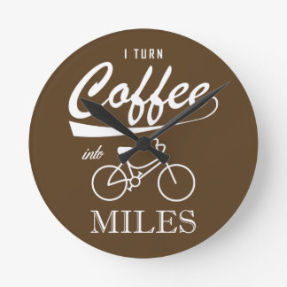 I Turn Coffee Into Miles Round Clock