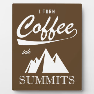I Turn Coffee Into Summits Plaque