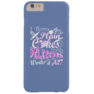 I Turn Plain Cakes Into Art Barely There iPhone 6 Plus Case