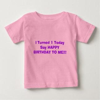 I Turned 1 TodaySay HAPPY BIRTHDAY TO ME!!! T Shirt