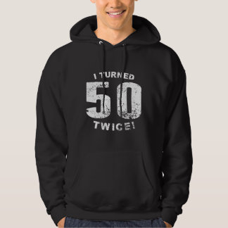 I Turned 50 Twice! 100th Birthday Hoodie