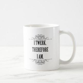 I Twerk Therefore I Am Coffee Mug