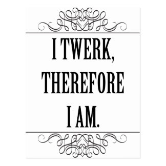 I Twerk Therefore I Am Postcard