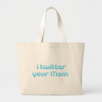 I twitter your Mom Bags