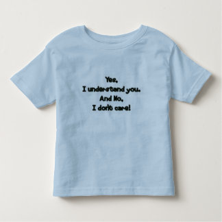 I Understand.  I just Don't Care Tshirt