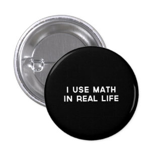 I Use Math In Real Life 3 Cm Round Badge