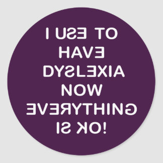I Use To Have Dyslexia Classic Round Sticker