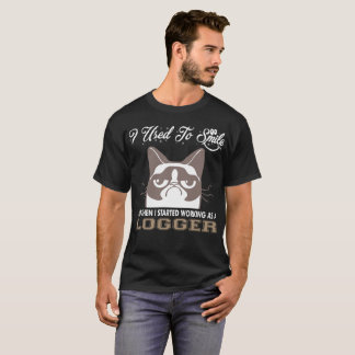 I Used Smile Then Started Working Logger T-Shirt