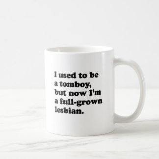 I used to be a tomboy, but now I'm a lesbian.png Coffee Mug