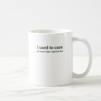 I used to care but now I take a pill for that Coffee Mug