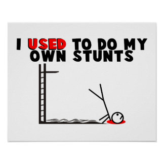 I Used To Do My Own Stunts Poster