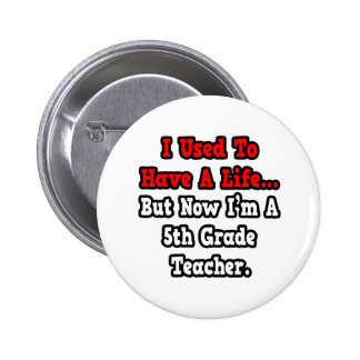 I Used to Have a Life...5th Grade Teacher 6 Cm Round Badge