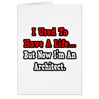 I Used to Have a Life...Architect Card