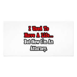 I Used to Have a Life...Attorney Picture Card
