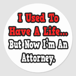 I Used to Have a Life...Attorney Round Sticker
