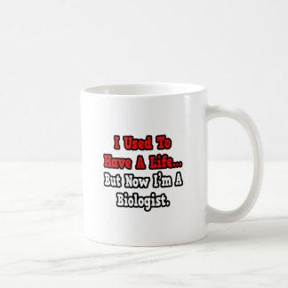 I Used to Have a Life...Biologist Coffee Mug