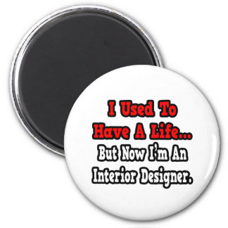 I Used to Have a Life...Interior Designer 6 Cm Round Magnet