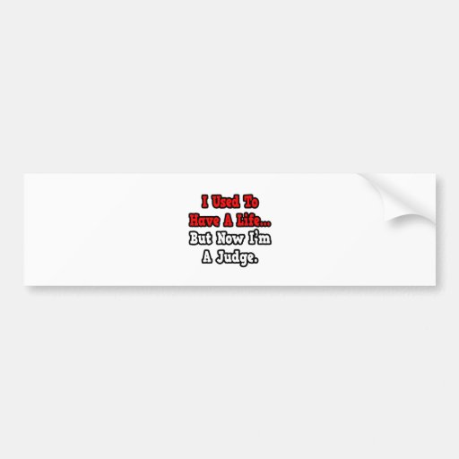 I Used to Have a Life...Judge Bumper Sticker