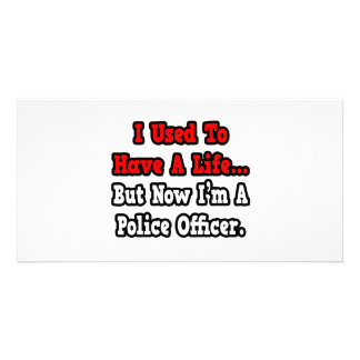 I Used to Have a Life Police Officer Picture Card
