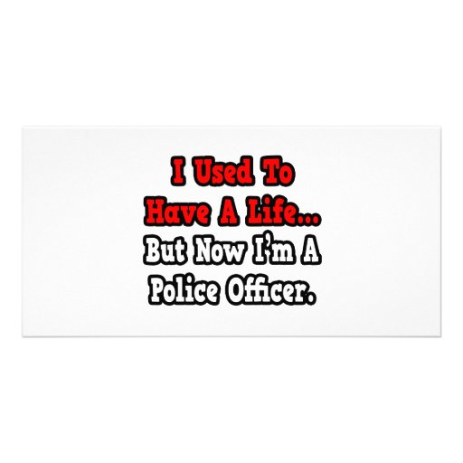 I Used to Have a Life...Police Officer Picture Card